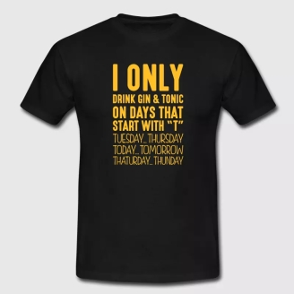 i-only-drink-gin-tonic-on-days-that-end-men-s-t-shirt